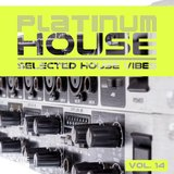 Platinum House - Selected House Vibes, Vol. 14