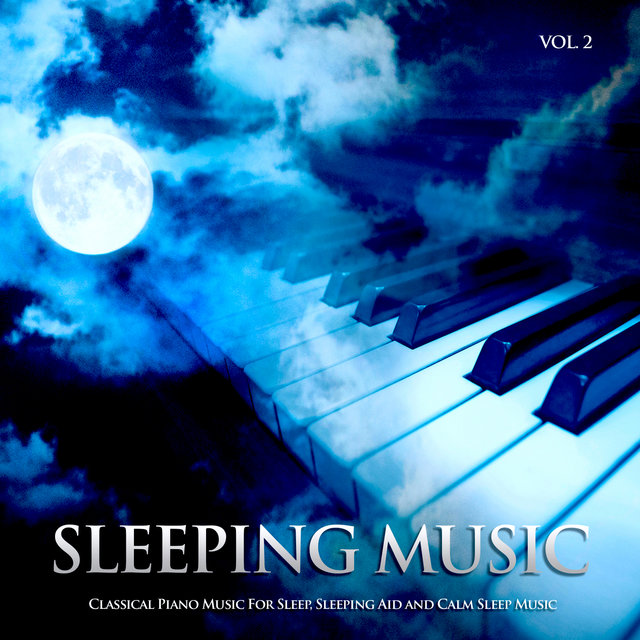 Sleeping Music: Classical Piano Music For Sleep, Sleeping Aid and Calm Sleep Music, Vol. 2