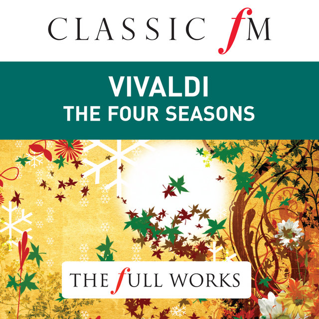 Vivaldi: Four Seasons by Classic FM: The Full Works
