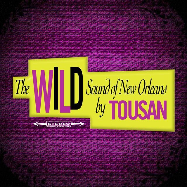The Wild Sound of New Orleans by Tousan (Original Album - Digitally Remastered)