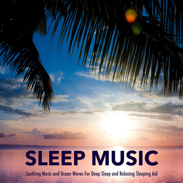 Sleep Music: Soothing Music and Ocean Waves For Deep Sleep and Relaxing Sleeping Aid