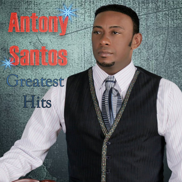Antony Santos Greatest Hits