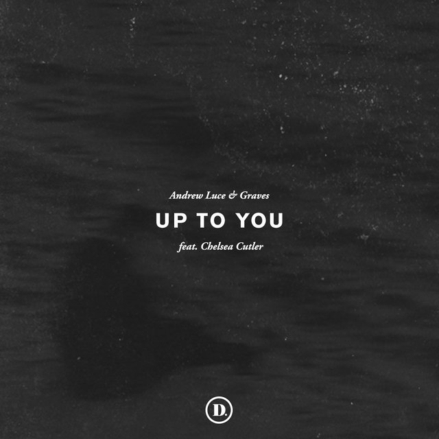 Up to You (feat. Chelsea Cutler)