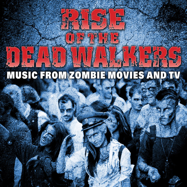 Rise of the Dead Walkers - Music from Zombie Movies and TV