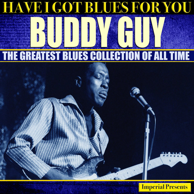 Buddy Guy (Have I Got Blues For You)