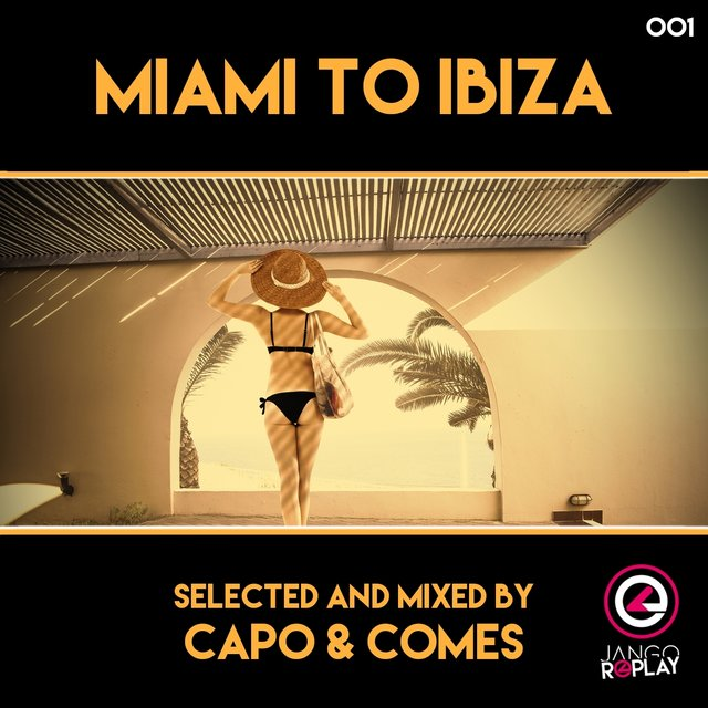 Miami To Ibiza (Selected & Mixed By Capo & Comes)