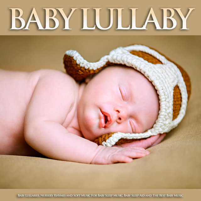 Baby Lullaby: Baby Lullabies, Nursery Rhymes and Soft Music For Baby Sleep Music, Baby Sleep Aid and The Best Baby Music