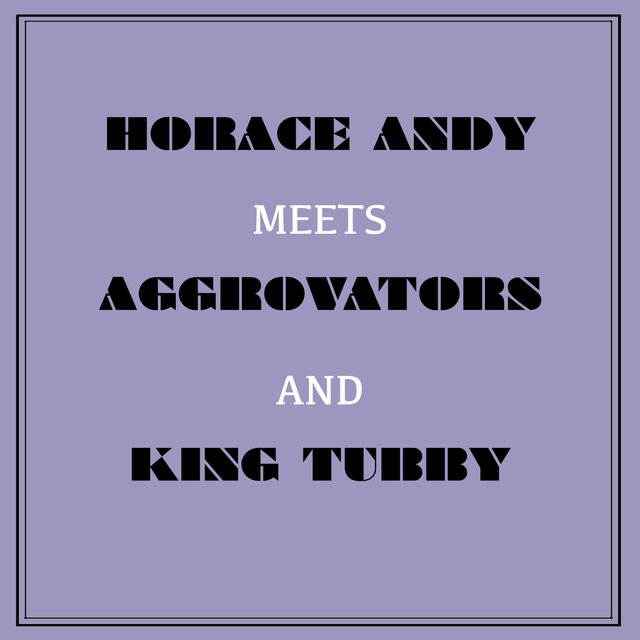 Horace Andy Meets Aggrovators & King Tubby