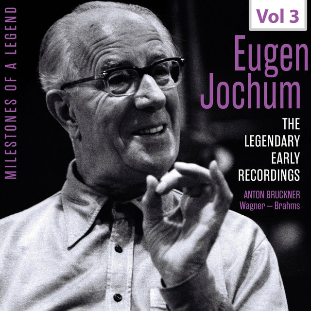 Milestones of a Legend: Eugen Jochum, Vol. 3