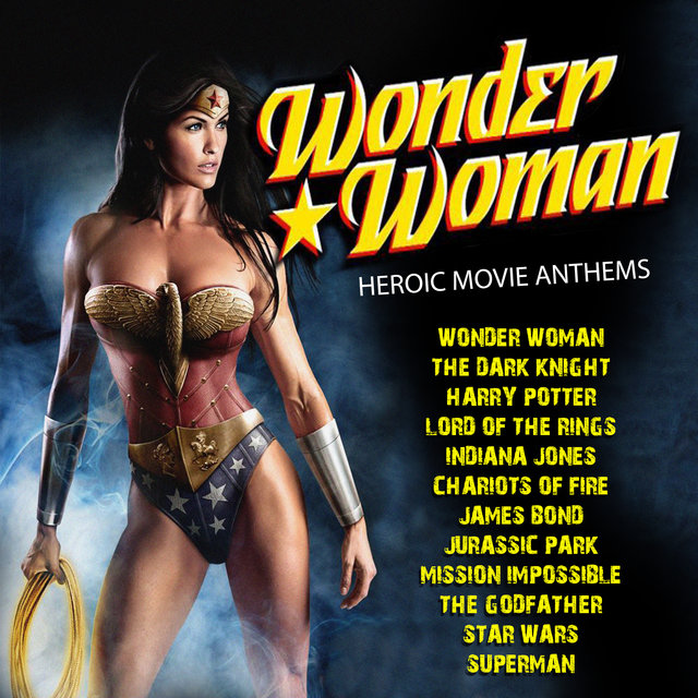 Wonder Woman - Heroic Movie Anthems