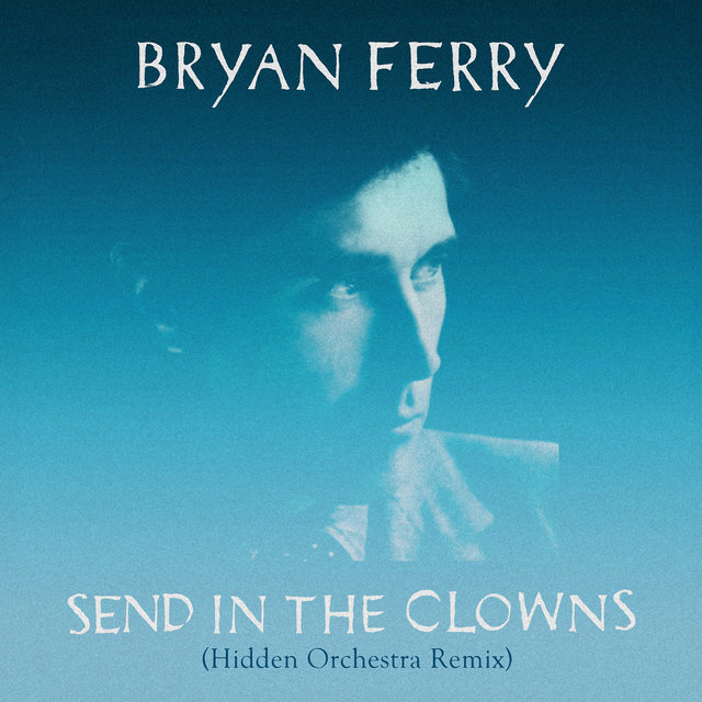 Send in the Clowns (Hidden Orchestra Remix)