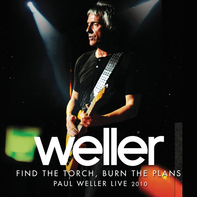 Find The Torch, Burn The Plans (Paul Weller Live 2010)