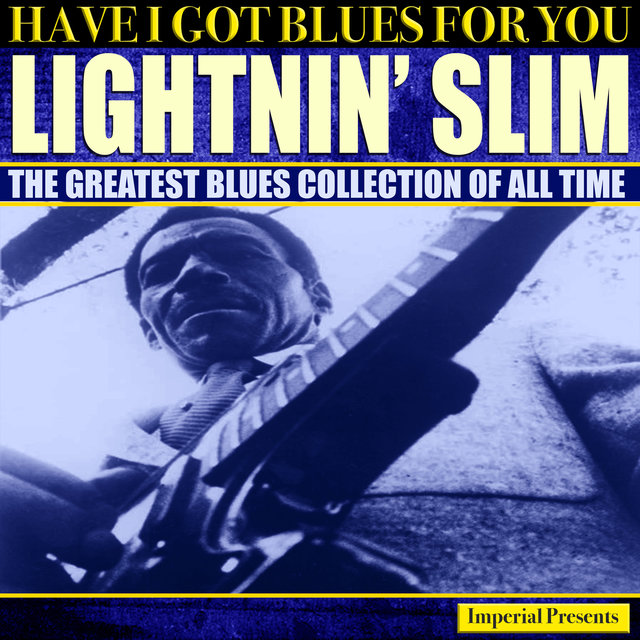 Lightnin' Slim (Have I Got Blues Got You)