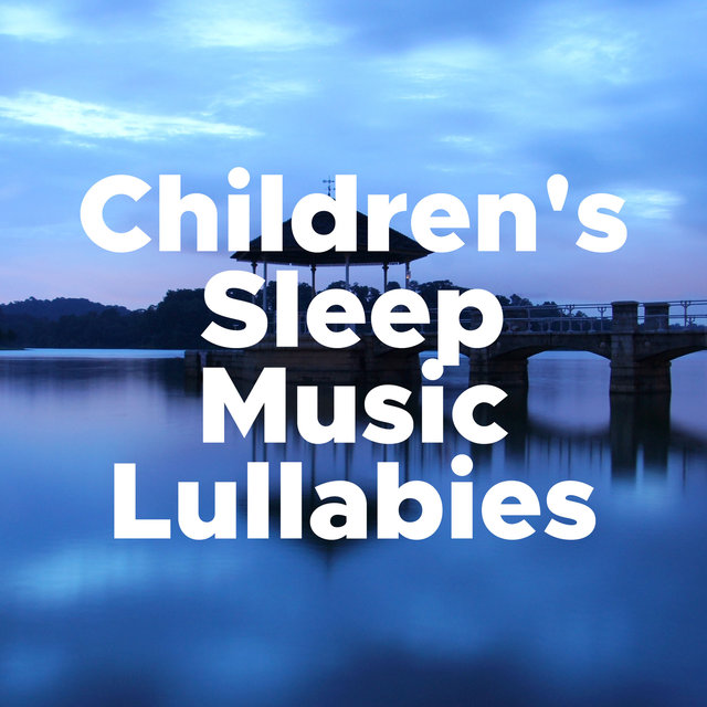 Children's Sleep Music Lullabies - Children's Songs for Sleeping all Through the Night, Gentle Sounds of Nature for Deep Relaxation