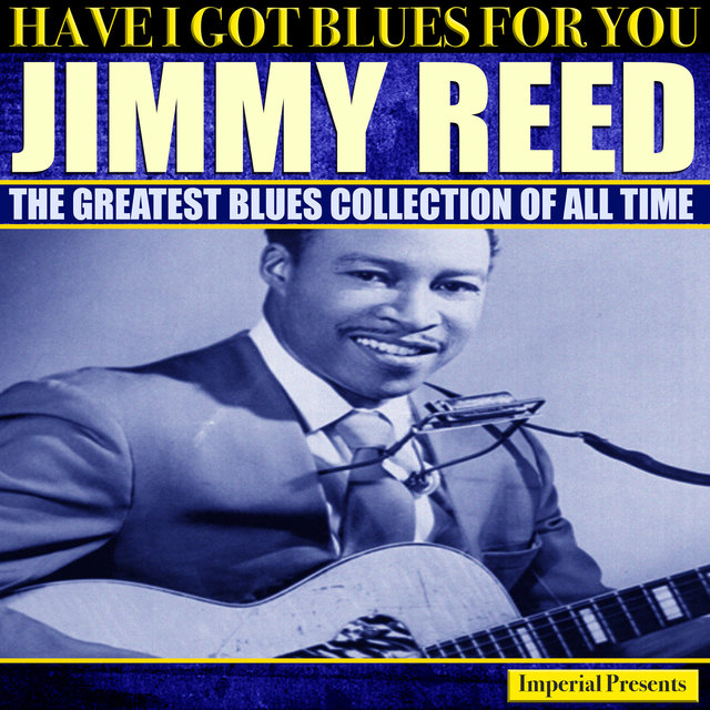 Jimmy Reed (Have I Got Blues Got You)