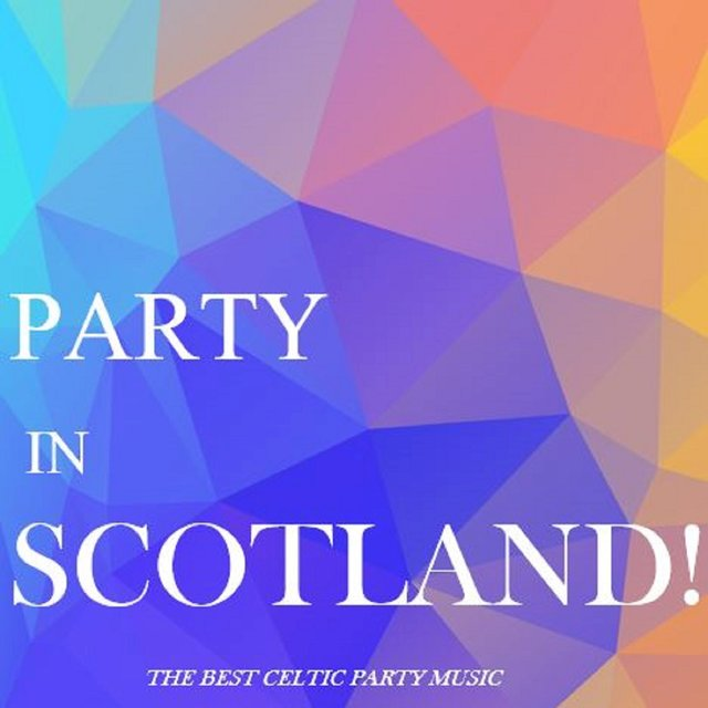 Party in Scotland!: The Best Celtic Party Music