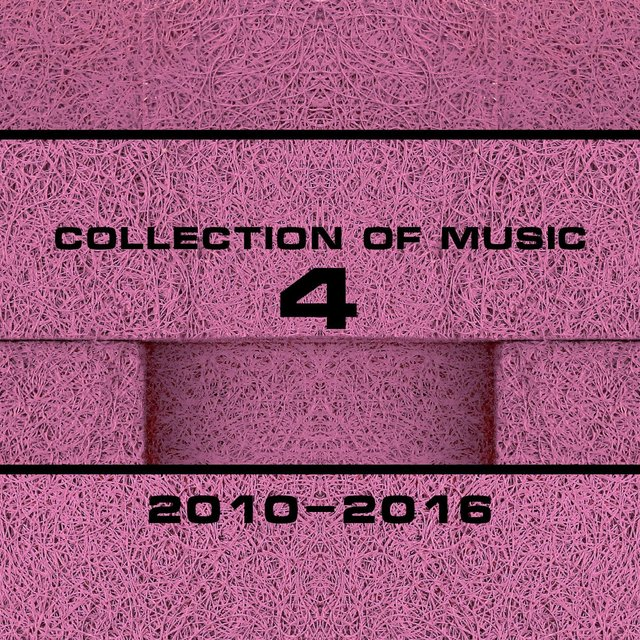 Collection Of Music 2010-2016, Vol. 4