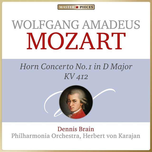 Masterpieces Presents Wolfgang Amadeus Mozart: Horn Concerto No. 1 in D Major, K. 412