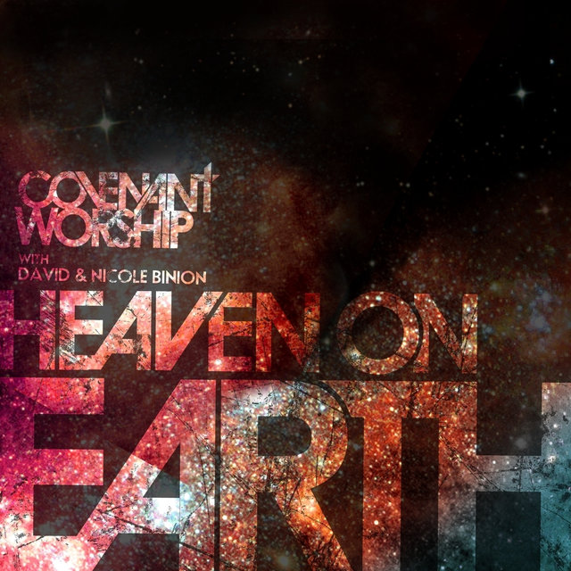 Covenant Worship with David & Nicole Binion - Heaven on Earth