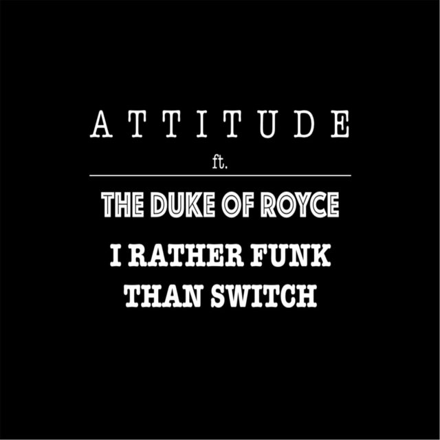 I'd Rather Funk Than Switch (feat. The Duke of Royce)