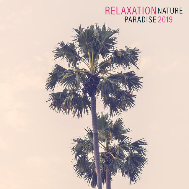 Relaxation Nature Paradise 2019: New Age Nature Fresh Music for Total Calming Down, De-Stress, Inner Healing & Peaceful Mind