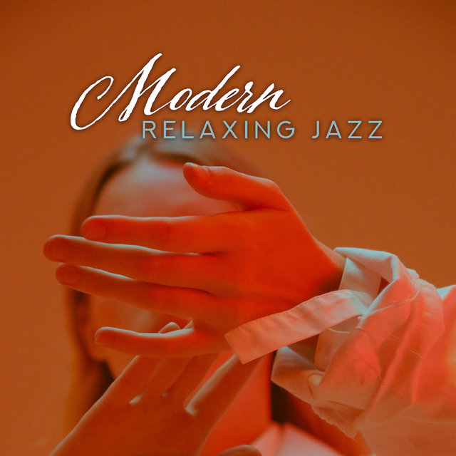 Modern Relaxing Jazz – 15 Jazz Collection for Relaxation, Gentle Jazz for Restaurant, Coffee Music, Jazz Lounge, Instrumental Jazz Music Ambient