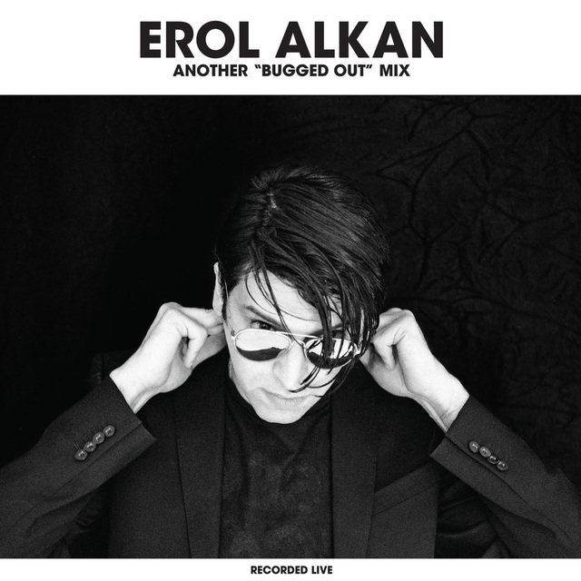 "Erol Alkan: Another ""Bugged Out"" Mix"