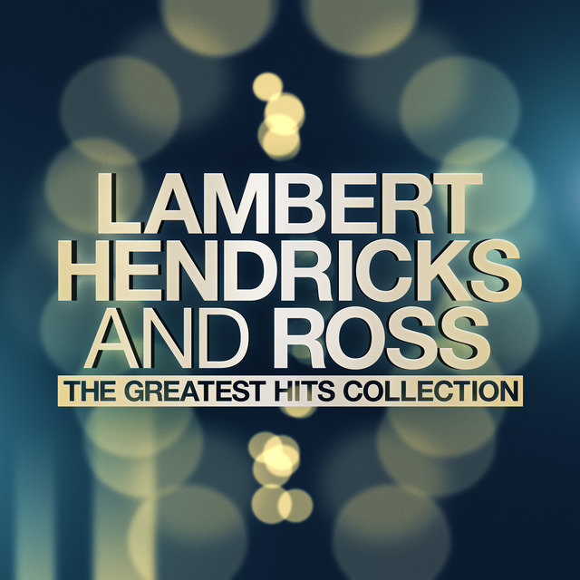 Lambert, Hendricks And Ross - The Greatest Hits Collection