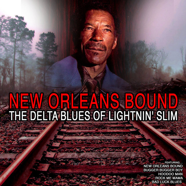 New Orleans Bound: TheDelta Blues of Lightnin' Slim