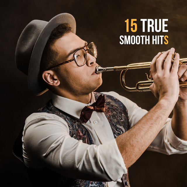 15 True Smooth Hits – Instrumental Jazz Music Ambient, Beautiful Jazz, Romantic Melodies, Jazz Relaxation, Smooth Jazz After Work