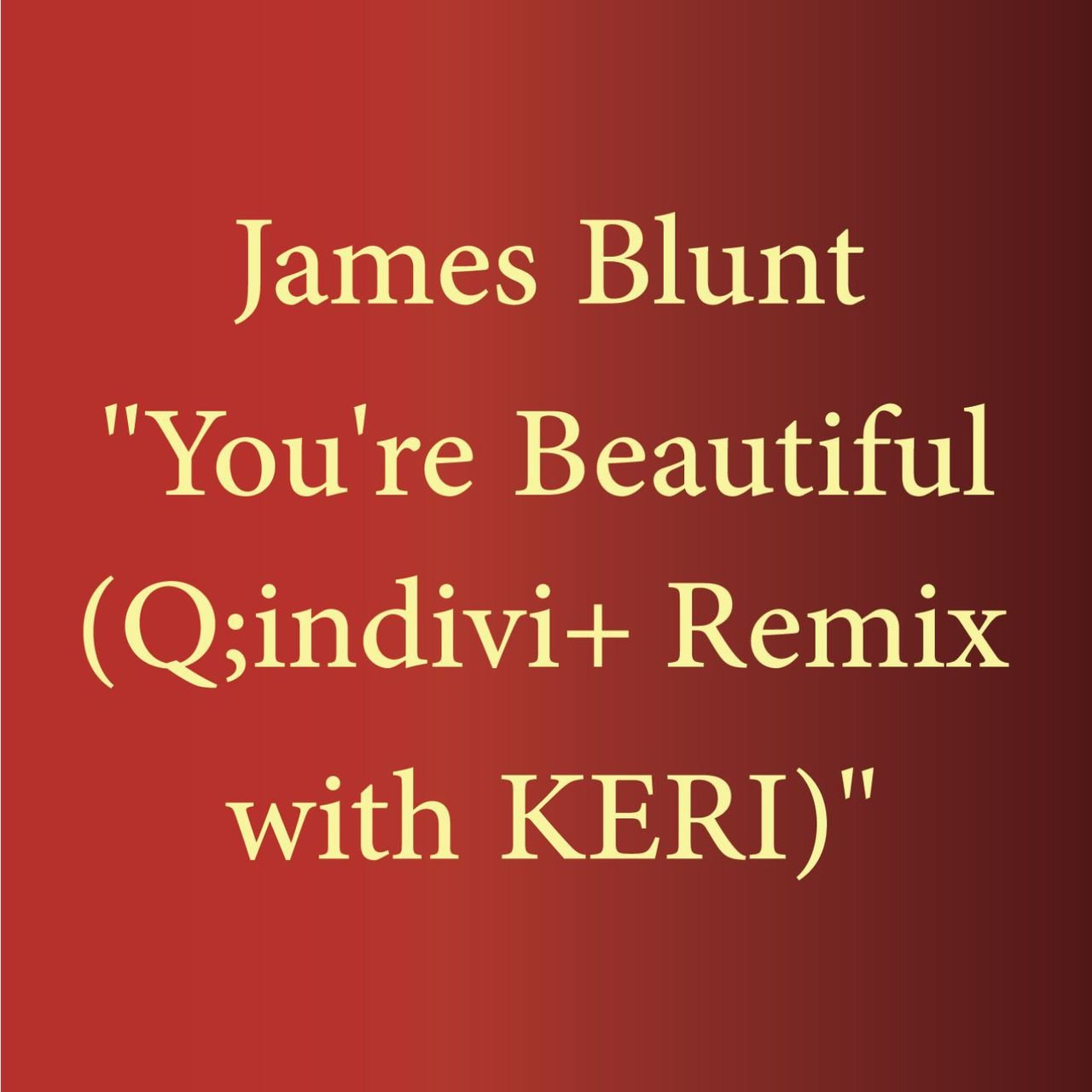 You're Beautiful (Q;indivi+ Remix with KERI)