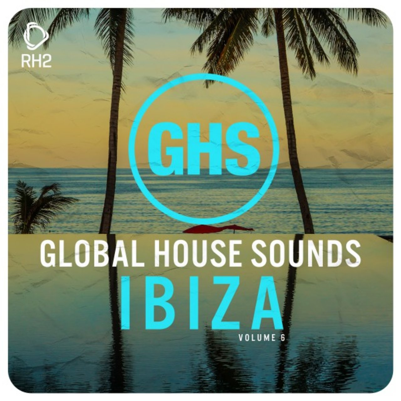 Global House Sounds - Ibiza, Vol. 6