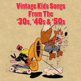 Vintage Kids Songs From The '30s, '40s & '50s