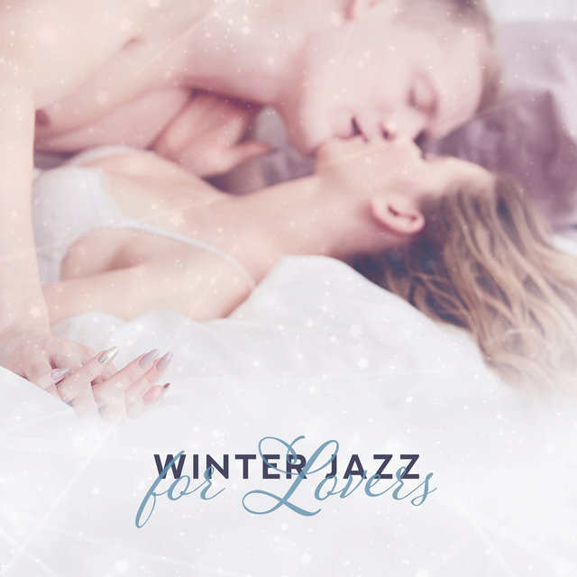 Winter Jazz for Lovers – Jazz Relaxation, Sensual Music, Soothing Sounds for Relaxation, Coffee, Sleep, Erotic Massage, Smooth Jazz 2019