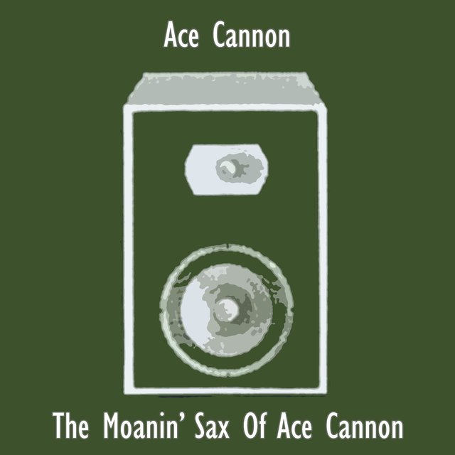 The Moanin' Sax Of Ace Cannon