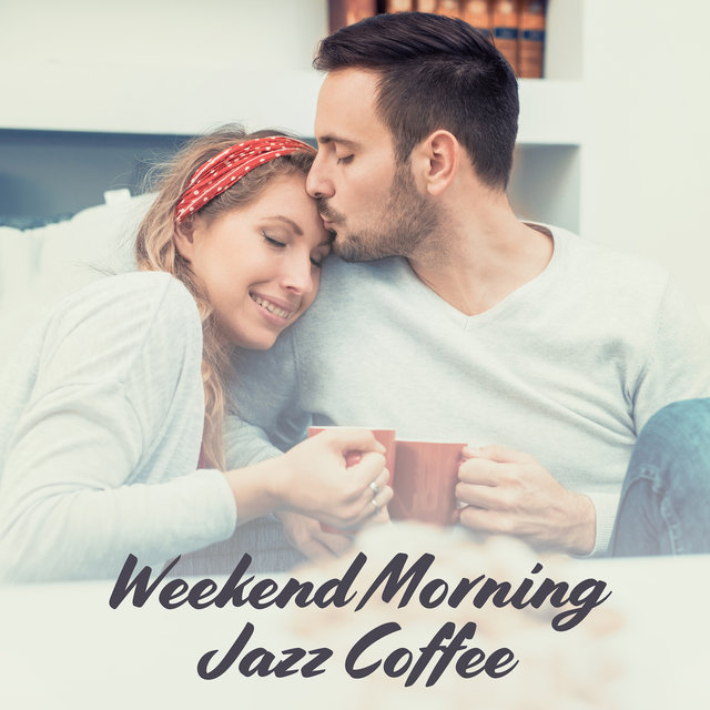 Weekend Morning Jazz Coffee: 2019 Smooth Instrumental Jazz Music for Perfect Start a Day, Positive Energy Injection, Early Breakfast & Coffee with Love