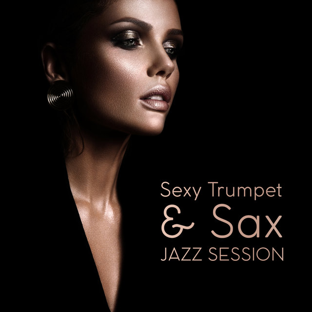 Sexy Trumpet & Sax Jazz Session: 2019 Smootth Jazz Music Compilation, Vintage Sounds of Wind Instruments, Piano Melodies, Joyful Rhythms for Nice Time Spending in Restaurant, Cafe or at Home